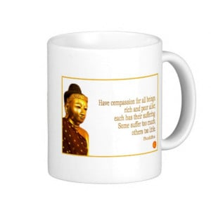 Buddha Quote ~ Have Compassion Mug