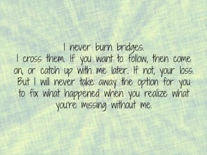 Don't burn bridges.