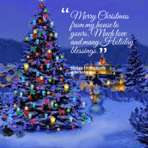... christmas from my house to yours much love and many holiday blessings