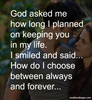 God asked me how long I planned on keeping you in my life. I smiled ...