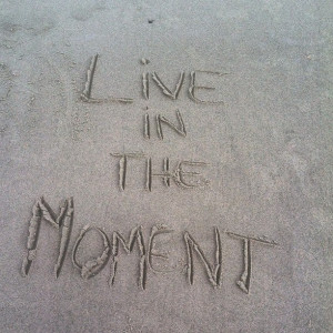 Live in the moment! #quotes