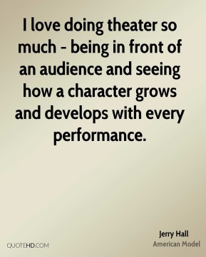 Jerry Hall - I love doing theater so much - being in front of an ...