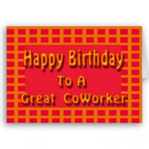 ... coworker and a friend. Hope your birthday is as wonderful as you are
