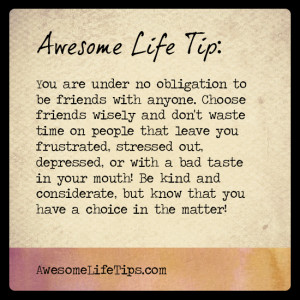 Awesome Life Tip: Choose friends wisely