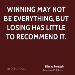 Dianne Feinstein - Winning may not be everything, but losing has ...