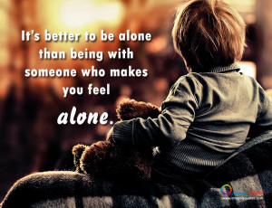 It's better to be alone Alone Quotes Life Quotes Love Quotes