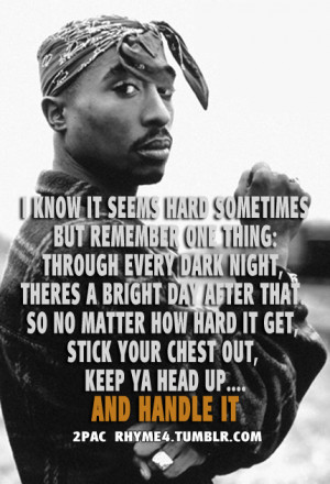 ... no matter how hard it get, stick your chest out, keep ya head up