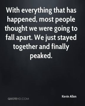... were going to fall apart. We just stayed together and finally peaked
