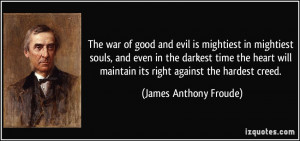 The war of good and evil is mightiest in mightiest souls, and even in ...