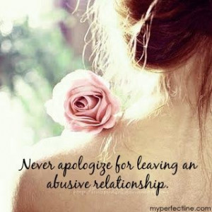 Never apologize for leaving an abusive relationship because you ...