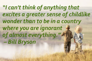 """... are ignorant of almost everything."""" – American writer Bill Bryson"""