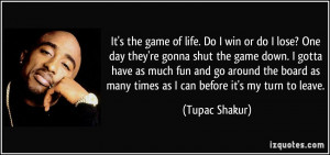 izquotes.comIt's the game of life. Do I win or do I lose? One day they ...