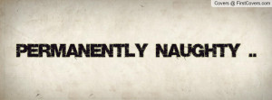 Permanently Naughty Profile Facebook Covers