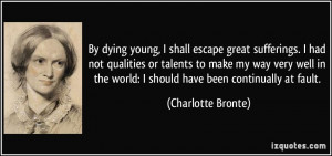 By dying young, I shall escape great sufferings. I had not qualities ...