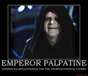 can feel your anger. Emperor Palpatine