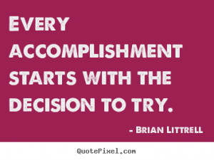 Quotes about motivational - Every accomplishment starts with the ...