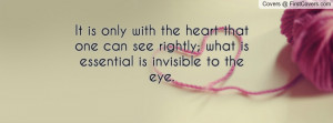 ... can see rightly; what is essential is invisible to the eye. , Pictures