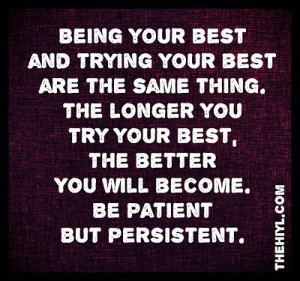 your best and trying your best are the same thing the longer you try ...