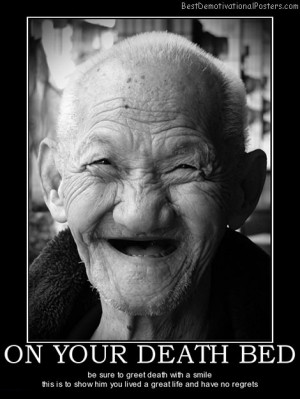 on your death bed be sure to greet death with a smile this is to show ...