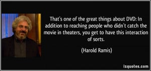 ... in theaters, you get to have this interaction of sorts. - Harold Ramis