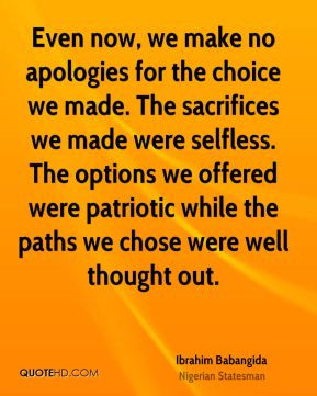 Even now, we make no apologies for the choice we made. The sacrifices ...