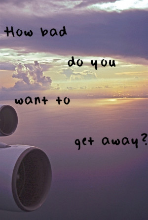 get away, plane, quote, quotes, want, you