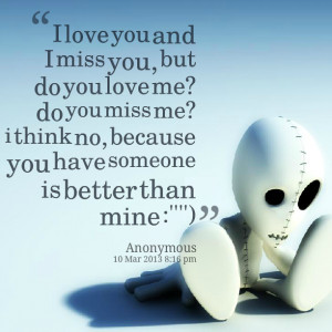 Quotes Picture: i love you and i miss you, but do you love me? do you ...