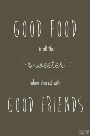 Good Food Is All The Sweeter | gimmesomeoven.com | quotes I like