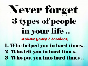 Never forget 3 types of people in your life: ...