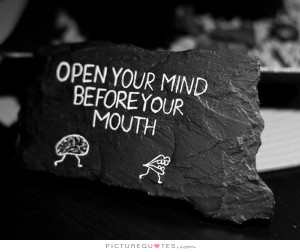 Open your mind before your mouth. Picture Quote #2