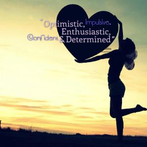 Quotes Picture: optimistic, impulsive, enthusiastic, confident