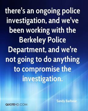 there's an ongoing police investigation, and we've been working with ...