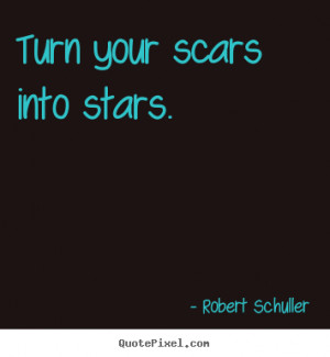 ... picture quotes about inspirational - Turn your scars into stars