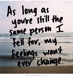 ... same person I fell for my feelings wont ever change Picture Quote #1
