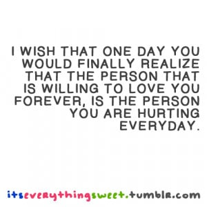 you would finally realize that the person that is willing to love you ...