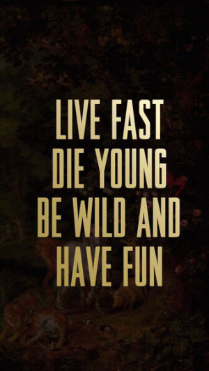 Live Fast Die Young Quotes. QuotesGram