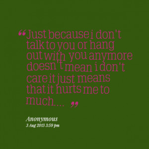 ... anymore doesn't mean i don't care it just means that it hurts me to