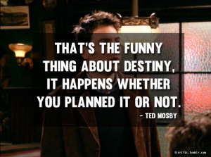 How I Met Your Mother Ted Mosby Quotes