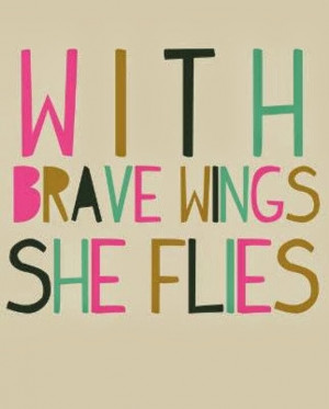 Here is to being brave in everyday life.