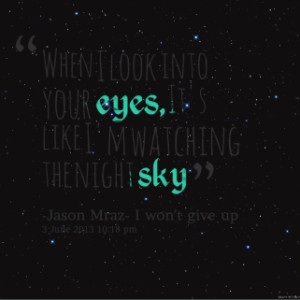 ... quotes When I look into your *eyes, It\'s like I\'m watching the night