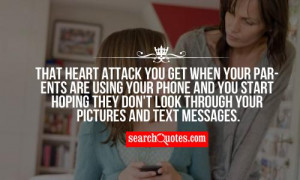 That heart attack you get when your parents are using your phone and ...