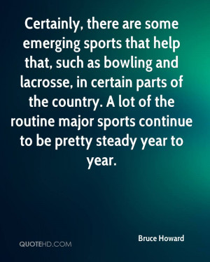 Certainly, there are some emerging sports that help that, such as ...