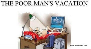 Funny Vacation Quotes | The Poor man`s vacation « Its all about Fun ...