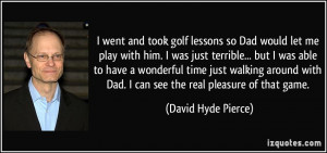... Dad. I can see the real pleasure of that game. - David Hyde Pierce