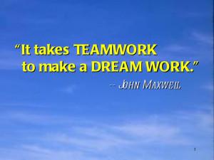 Teamwork Makes The Dreamwork it takes teamwork to make a