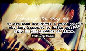 Message to my ex: we are both beautiful & great people who just ...