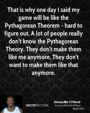 That is why one day I said my game will be like the Pythagorean ...