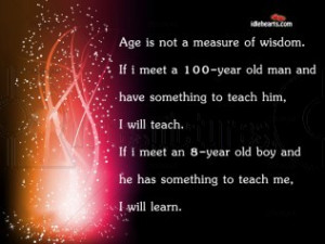 Age is not a Measure of Wisdom ~ Age Quote