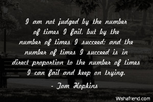 am not judged by the number of times I fail, but by the number of ...