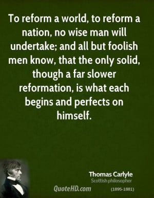 To reform a world, to reform a nation, no wise man will undertake; and ...